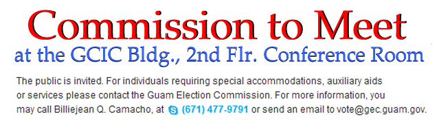 2014 Guam Election Update Guam Election Commission Meeting Guam Election Commission will meet on Thursday, October 29, 2014 at 5:37 p.m. The public is invited.  For individuals requiring special accommodations, auxiliary […]