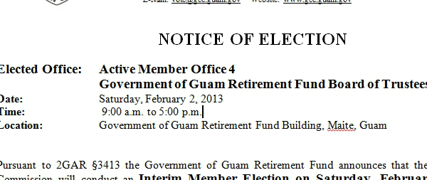 NOTICE OF ELECTION Elected Office: Active Member Office 4 Government of Guam Retirement Fund Board of Trustees Date: Saturday, February 2, 2013 Time: 9:00 a.m. to 5:00 p.m. Location: Government...