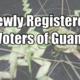 Pursuant to P.L. 33-11 the Guam Election  Commission shall publish, separate from other listings on its website, the names of all new voters registered during each previous thirty (30) days. […]