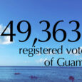 The Guam Election Commission is pleased to announce that, as of August 24, 2016, there are 49,363 registered voters of Guam.