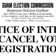 Pursuant to 3 GCA § 3123, please be informed that the Guam Election Commission (GEC) intends to cancel your voter registration on February 24, 2017, since the GEC records indicate […]
