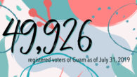 The Guam Election Commission is pleased to announce that, as of July 31, 2019, there are 49,926 registered voters of Guam.