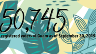 The Guam Election Commission is pleased to announce that, as of September 30, 2019, there are 50,745 registered voters of Guam.